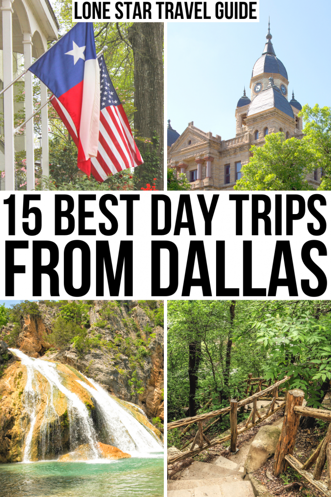 "4 photos: flags, a courthouse, a waterfall, a path in the woods. Black text on a white background reads ""15 best day trips from dallas"""