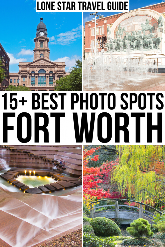 "4 photos of ft worth: tarrant county court, sundance square, water gardens, japanese garden. black text on a white background reads ""15+ best photo spots fort worth"""