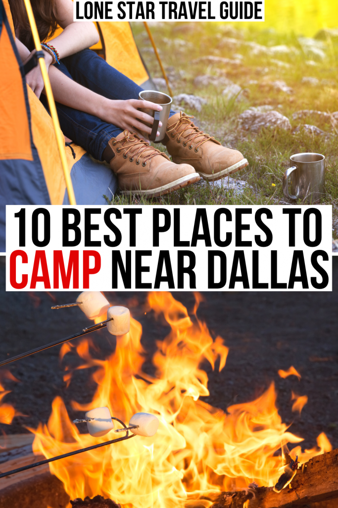 """2 photos of campsites, one of a woman holding coffee in a yellow tent and an other of a campfire. black and red text on a white background reads """"10 best places to camp near dallas"""""""