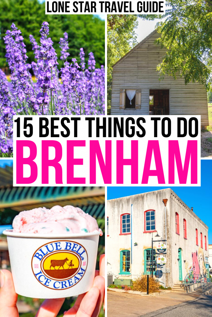 """4 photos: lavender, washington on the brazos, blue bell ice cream, street art. black and pink text on a wihte background reads """"15 best things to do in brenham"""""""