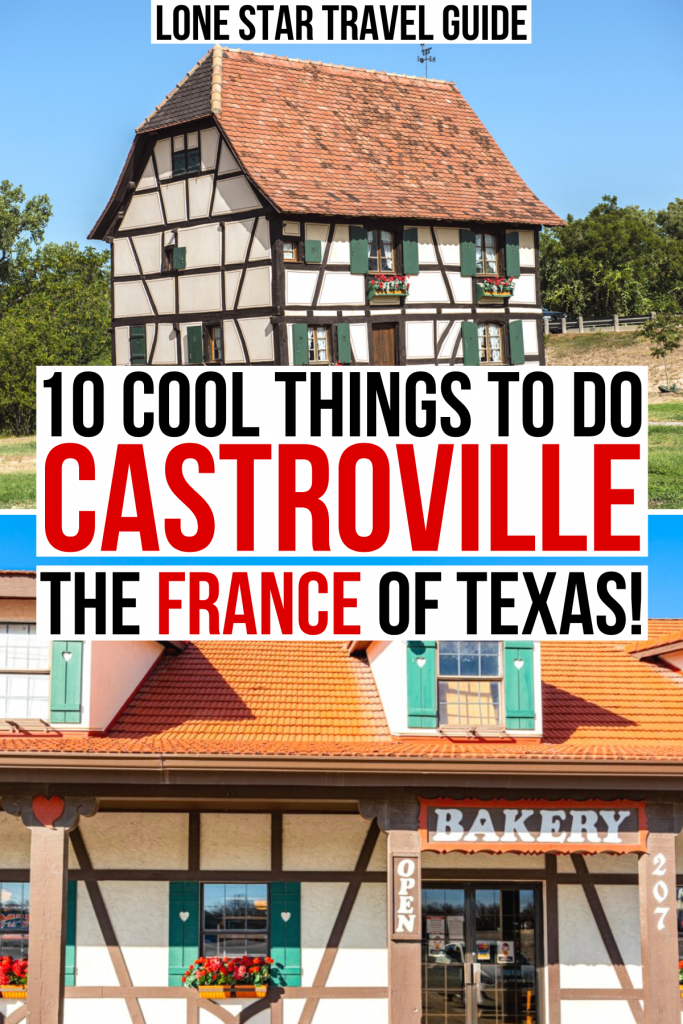 """photo of steinbach haus and of habys bakery. black and red text on a white backgrounds reads """"10 cool things to do castroville, the france of texas"""""""