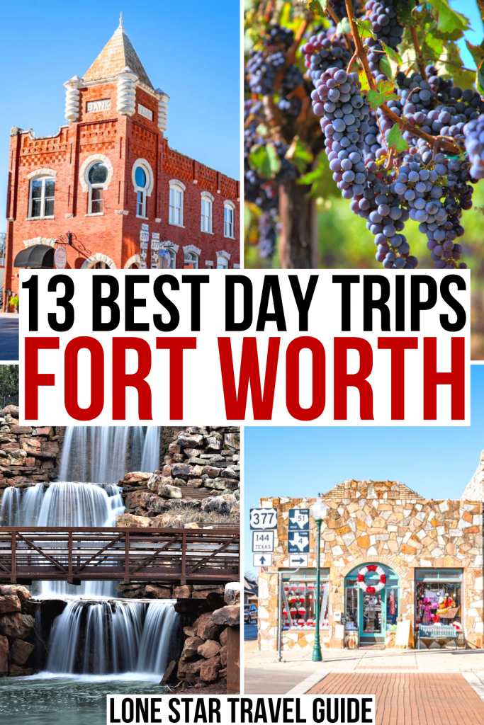 "4 photos of texas: 2 historic buildings, wichita falls, grapes growing for wine. black and red text on a white background reads ""13 best day trips fort worth"""