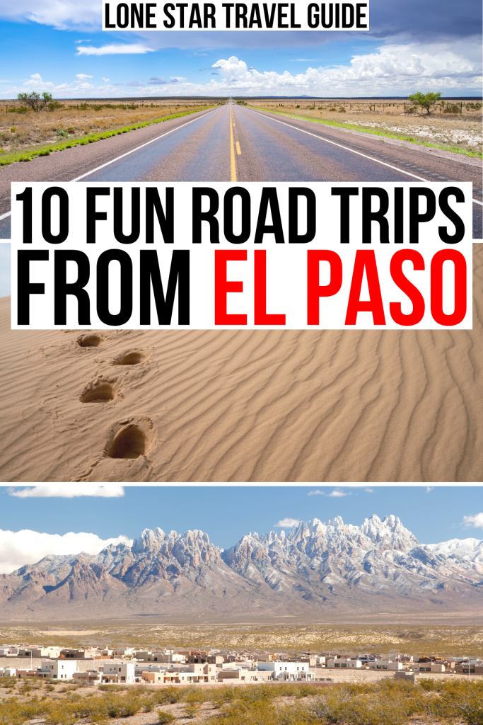"""3 photos of places to visit near el paso: us highway 180, monahans state park, las crueces. black and red text on a white background reads """"10 fun road trips from el paso"""""""
